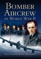 Bomber Aircrew in World War Two by Bruce Barrymore Halpenny