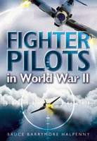 Fighter Pilots in World War Two by Bruce Barrymore Halpenny